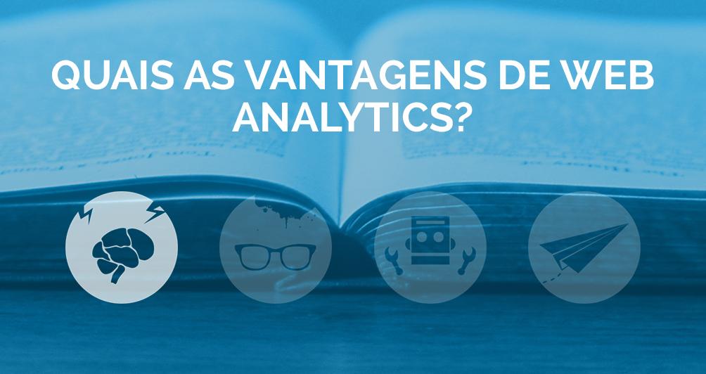 Quais as vantagens de Web Analytics?